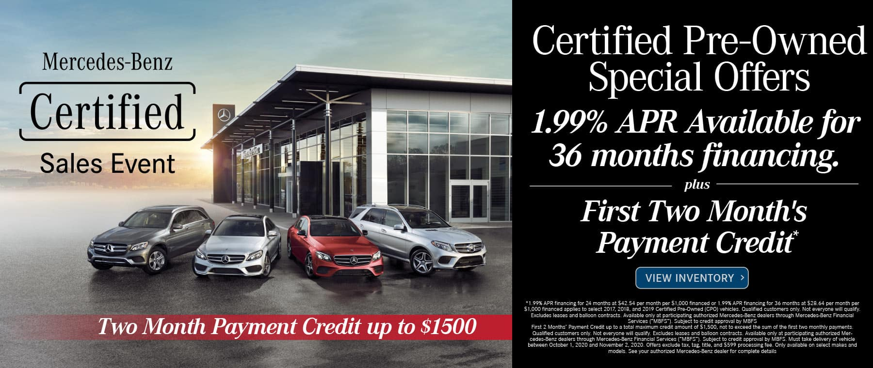 Mercedes-Benz Certified Pre-OWned Event. 1.99% APR Available for 36 months financing. Plus First 2 month's payment credit up to $1500. View Inventory