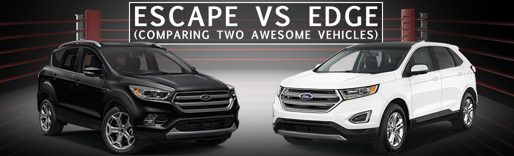 Comparing two amazing Ford SUVs - the Edge and the Escape
