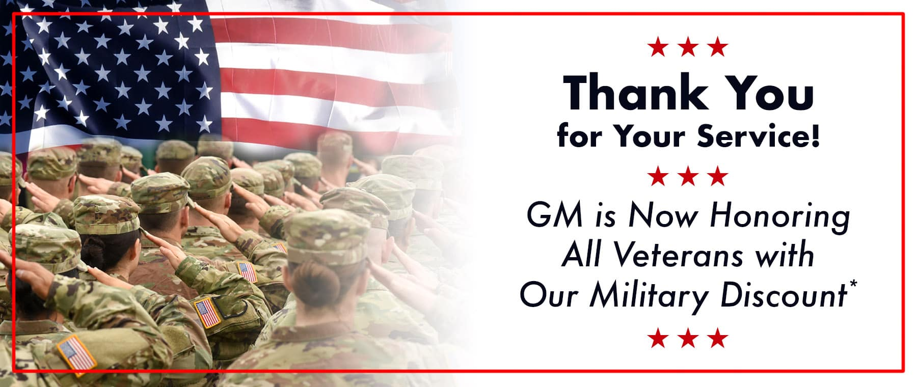 Thank you for your service! GM is now honoring all veterans with our Military Discount!