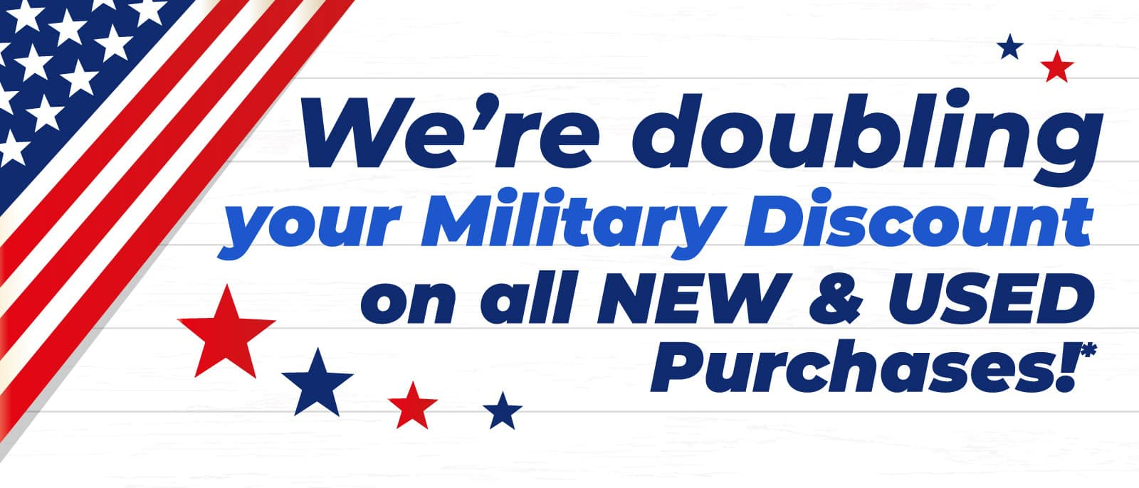 We're doubling your Military Discount on all NEW & USED Purchases