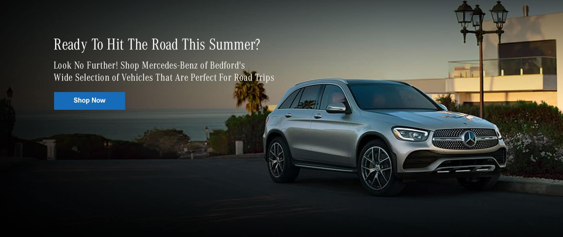 Ready to hit the road this summer? Look no further - Mercedes-Benz of Bedford has a wide selection of inventory