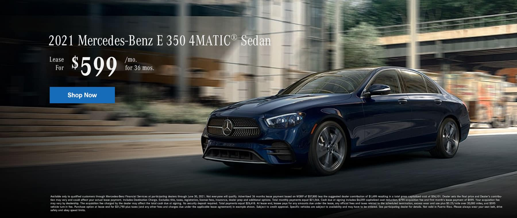 2021 Mercedes-Benz E 350 4MATIC® Sedan. Lease for $599 Per Month for 36 Months