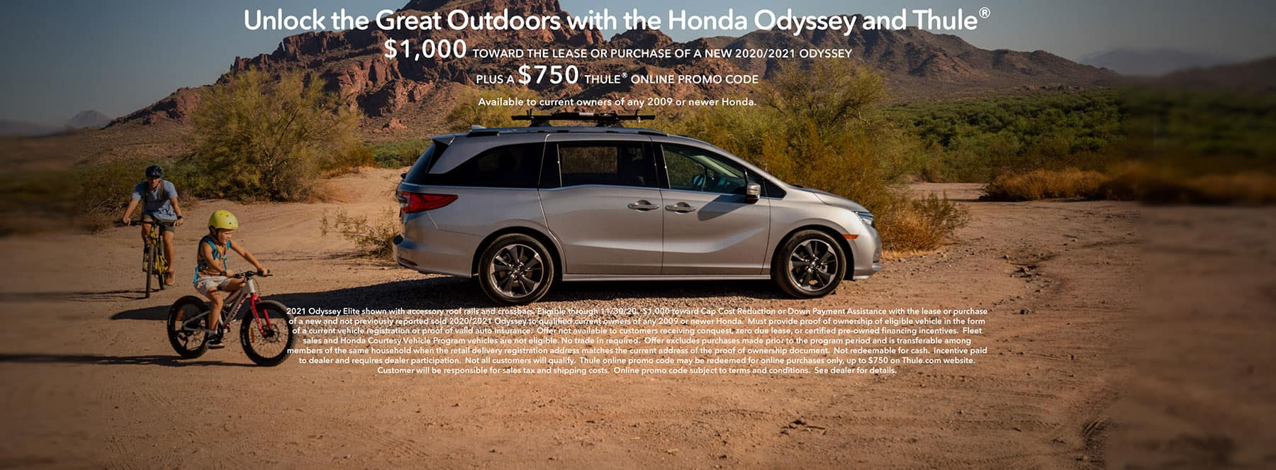 $1,000 towards the lease or purchase of a new 2020/2021 Odyssey Plus a $750 Thule Online Promo Code.