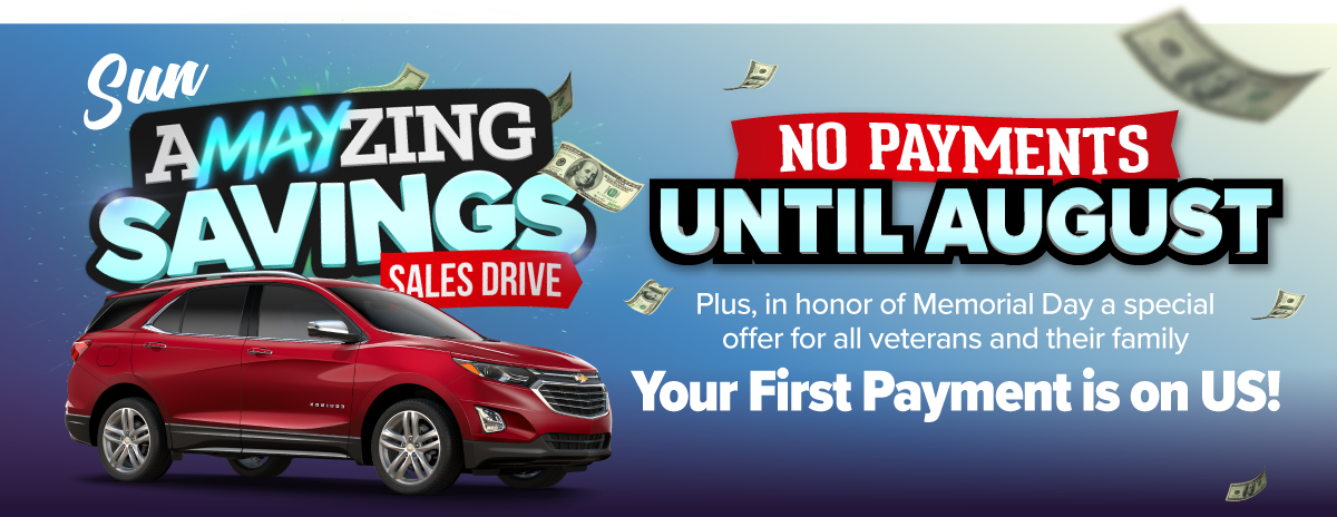 It's the Amayzing Savings Sales Drive at Sun Auto in Cicero, Cortland, and Chittenango! Take advantage of No Payments until August and Your First Payment on Us for all veterans in honor of Memorial Day!