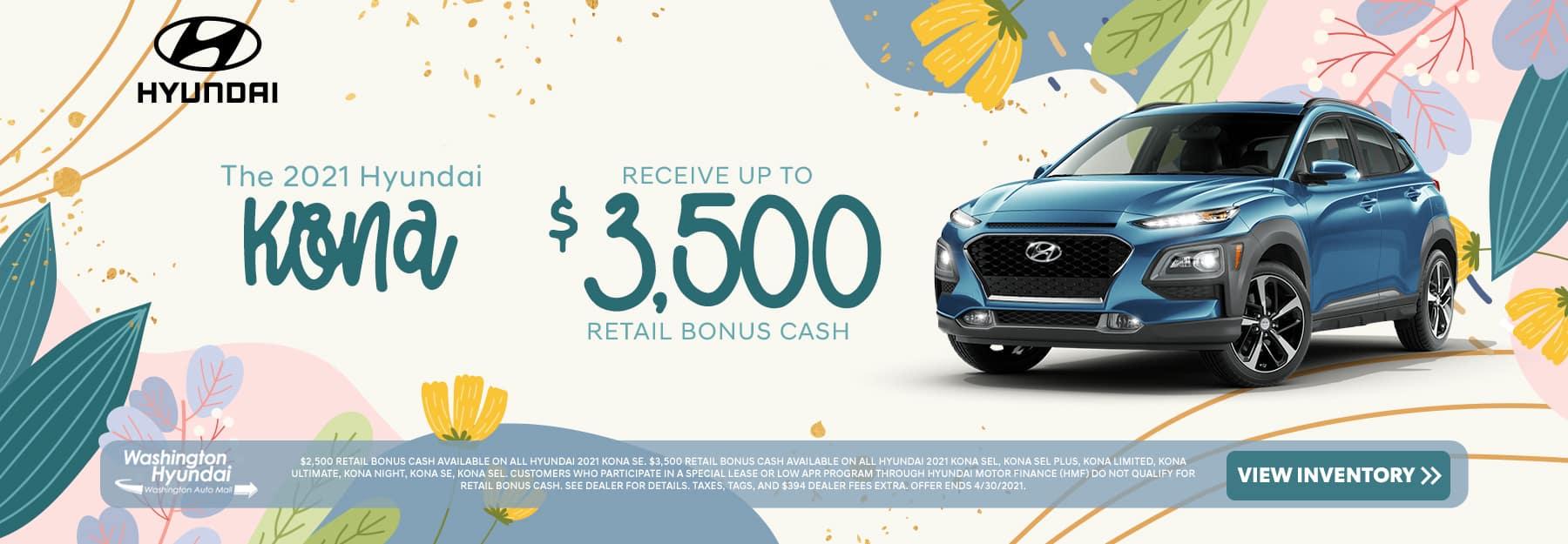The 2021 Hyundai Kona - receive up to $3,500 retail bonus cash.