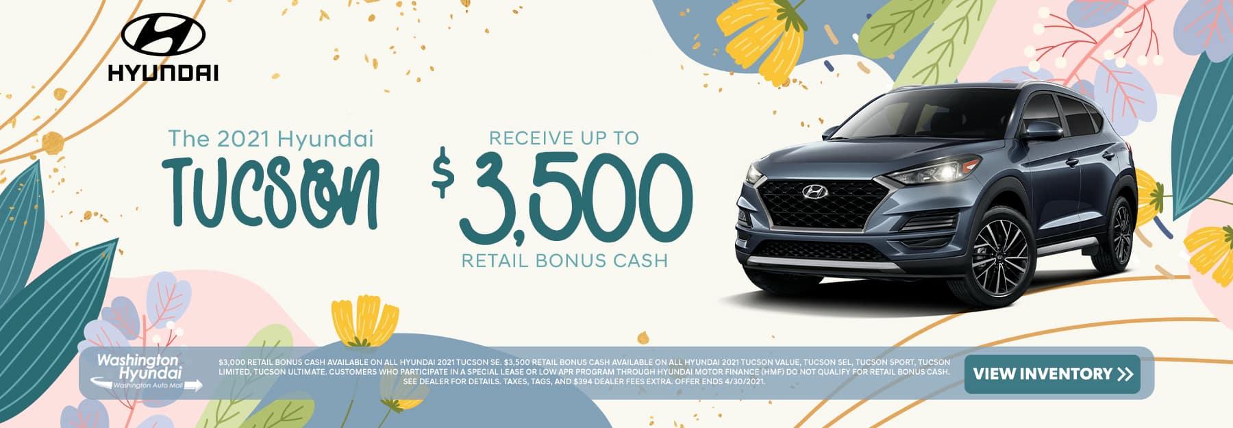 The 2021 Hyundai Tucson - receive up to $3,500 retail bonus cash